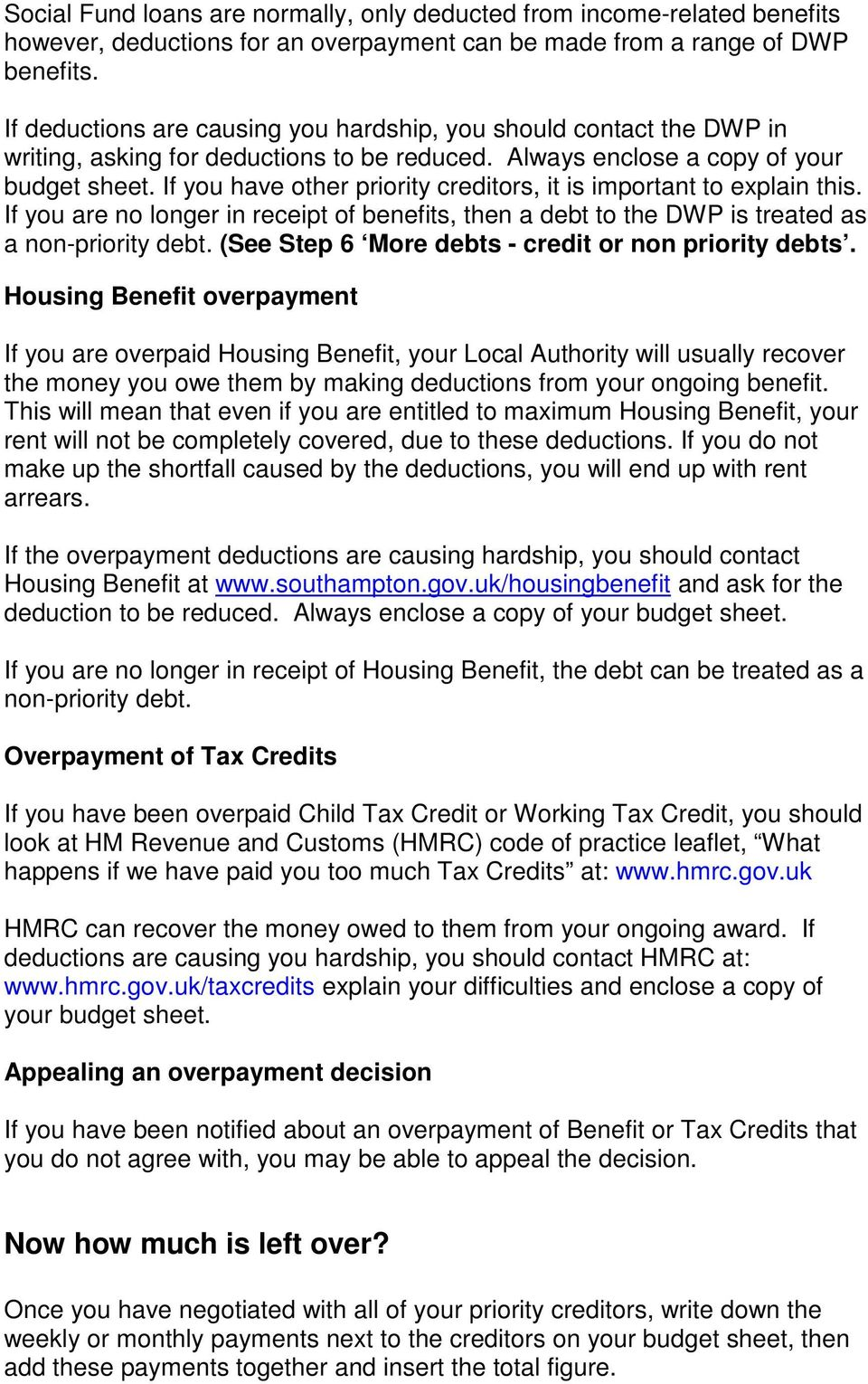 If you have other priority creditors, it is important to explain this. If you are no longer in receipt of benefits, then a debt to the DWP is treated as a non-priority debt.