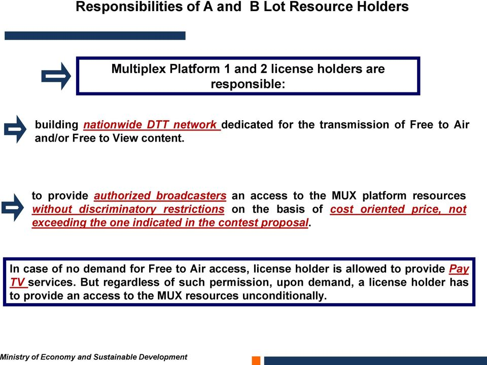 to provide authorized broadcasters an access to the MUX platform resources without discriminatory restrictions on the basis of cost oriented price, not exceeding