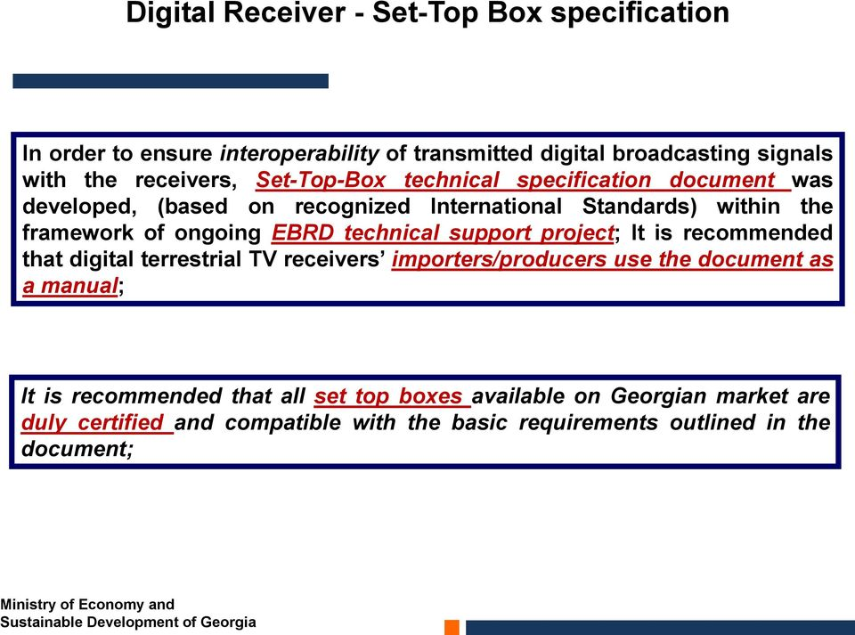 It is recommended that digital terrestrial TV receivers importers/producers use the document as a manual; It is recommended that all set top boxes available on