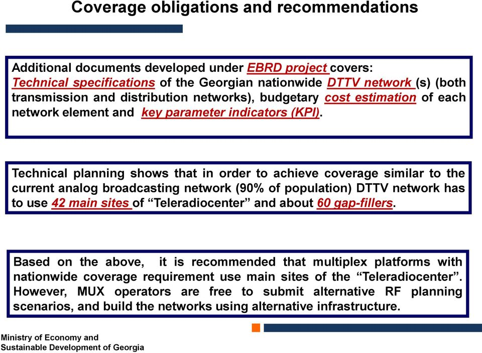 Technical planning shows that in order to achieve coverage similar to the current analog broadcasting network (90% of population) DTTV network has to use 42 main sites of Teleradiocenter and about 60