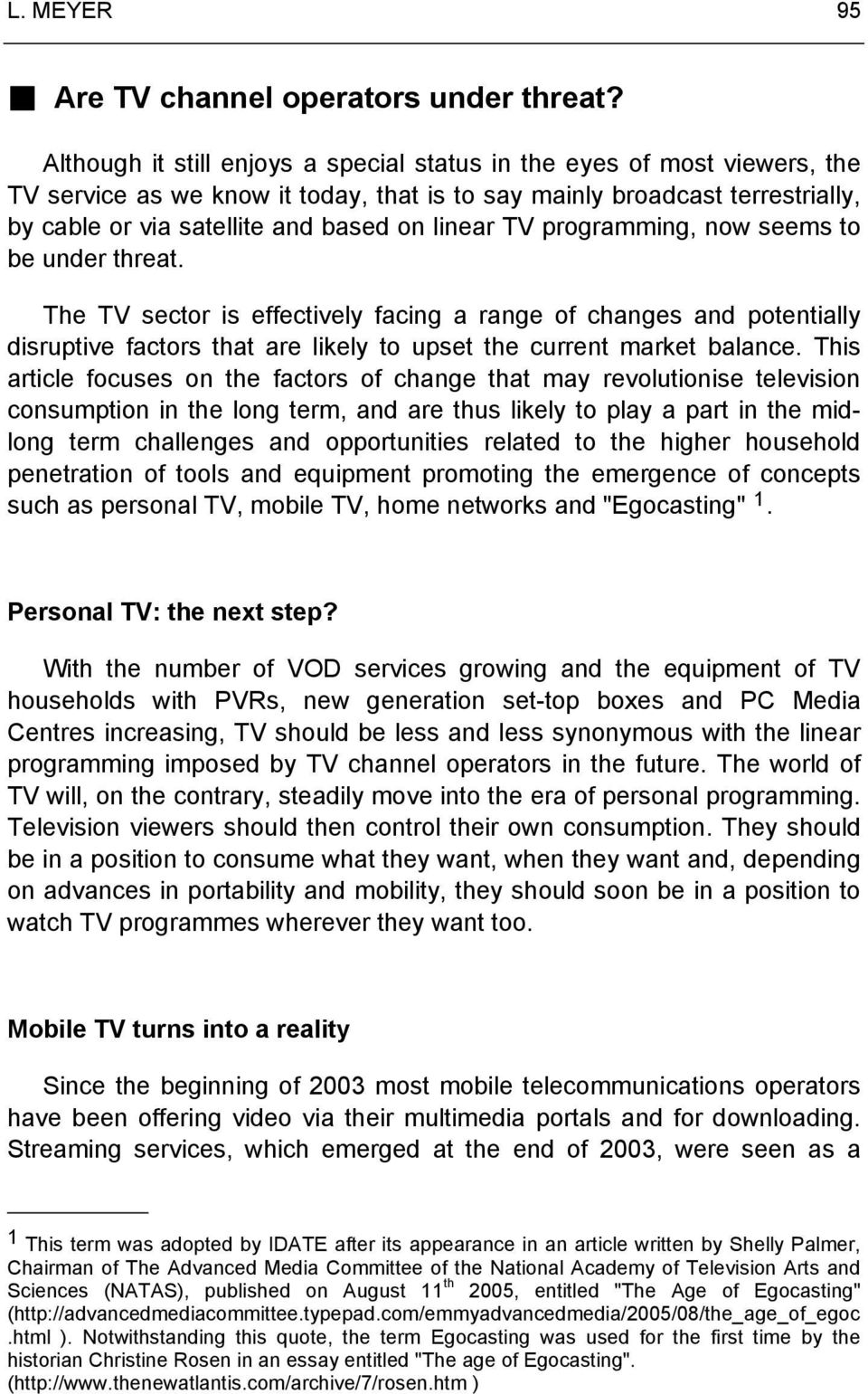 TV programming, now seems to be under threat. The TV sector is effectively facing a range of changes and potentially disruptive factors that are likely to upset the current market balance.