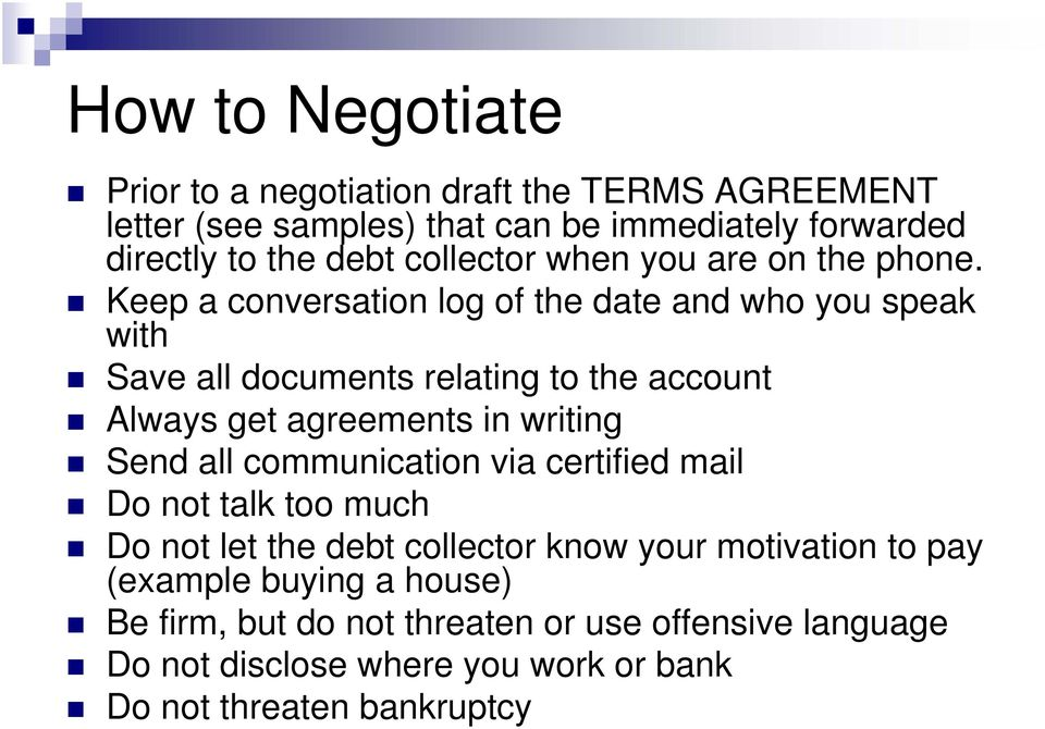 Keep a conversation log of the date and who you speak with Save all documents relating to the account Always get agreements in writing Send all