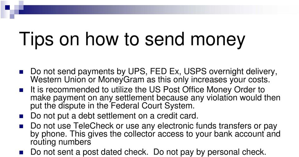 It is recommended to utilize the US Post Office Money Order to make payment on any settlement because any violation would then put the dispute
