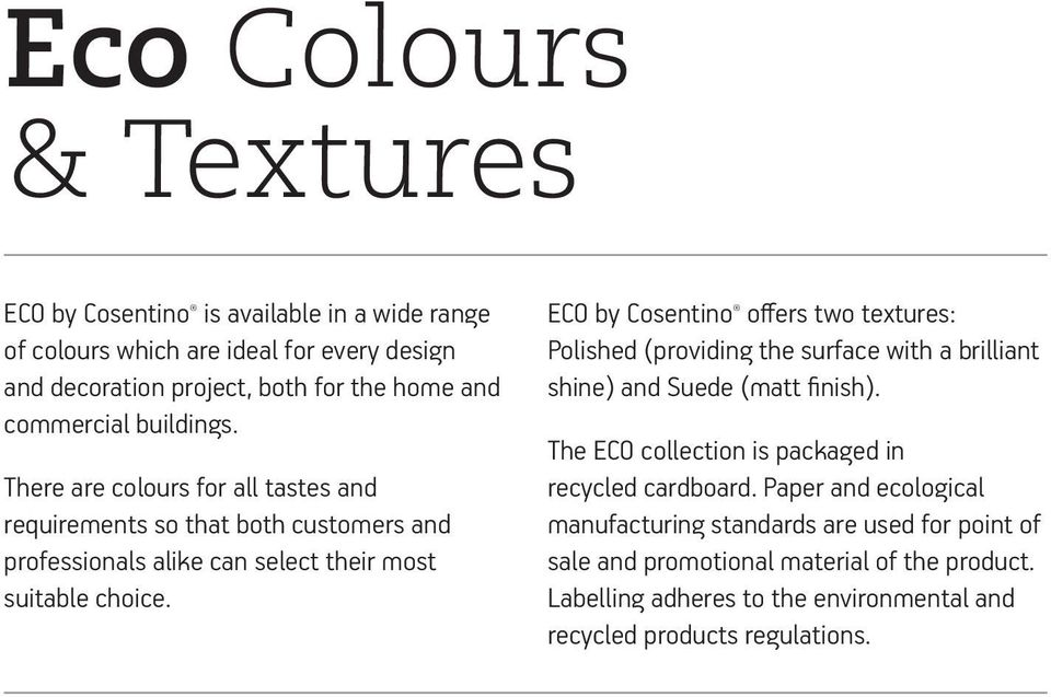 ECO by Cosentino offers two textures: Polished (providing the surface with a brilliant shine) and Suede (matt finish).