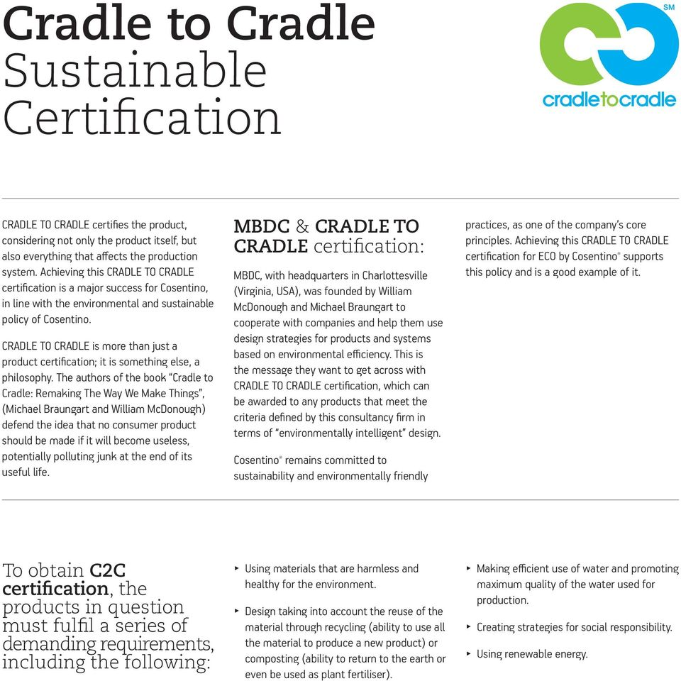 CRADLE TO CRADLE is more than just a product certification; it is something else, a philosophy.