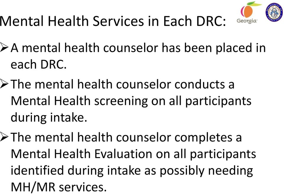The mental health counselor conducts a Mental Health screening on all participants