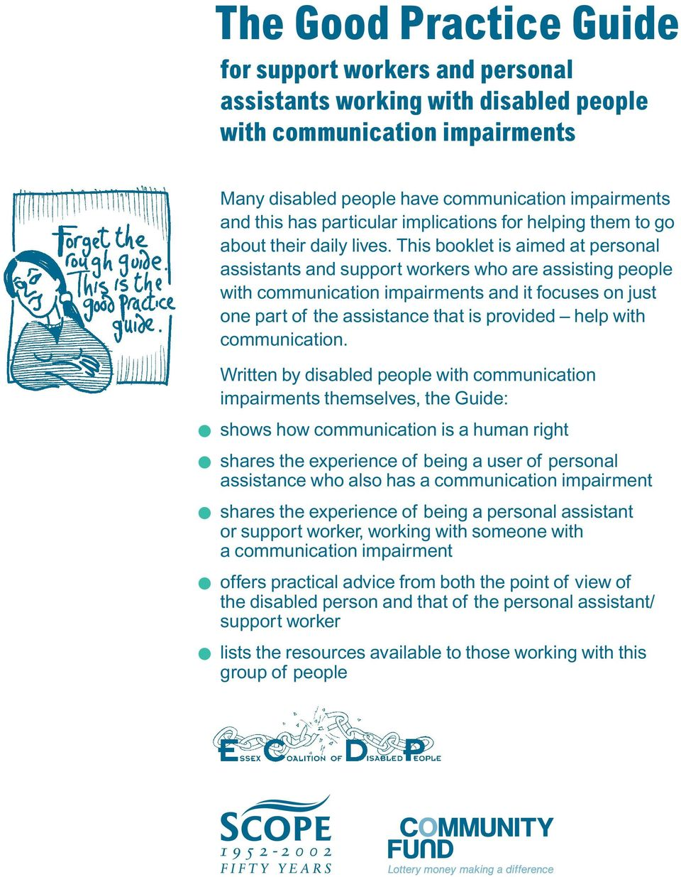 This booklet is aimed at personal assistants and support workers who are assisting people with communication impairments and it focuses on just one part of the assistance that is provided help with