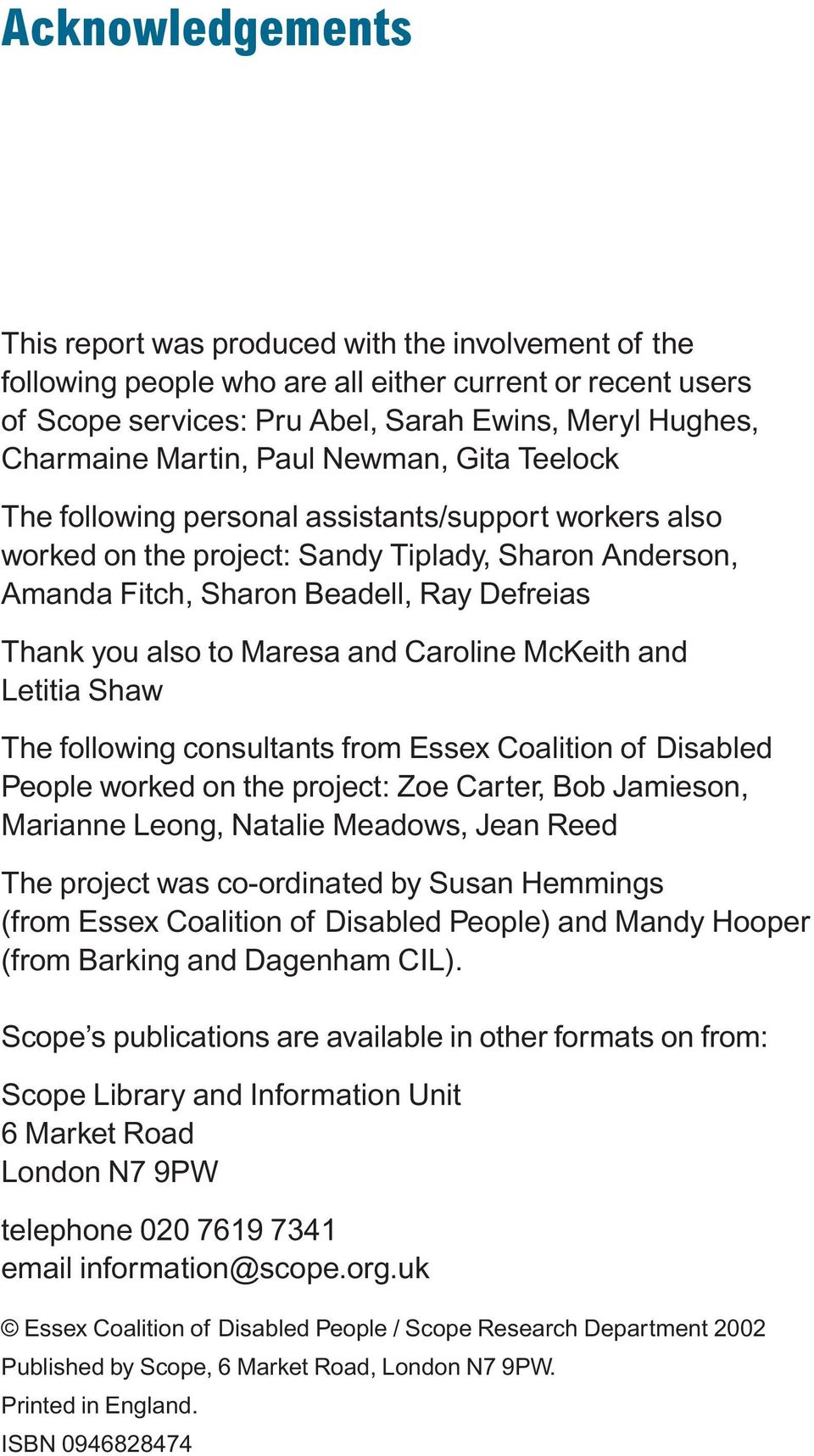 also to Maresa and Caroline McKeith and Letitia Shaw The following consultants from Essex Coalition of Disabled People worked on the project: Zoe Carter, Bob Jamieson, Marianne Leong, Natalie