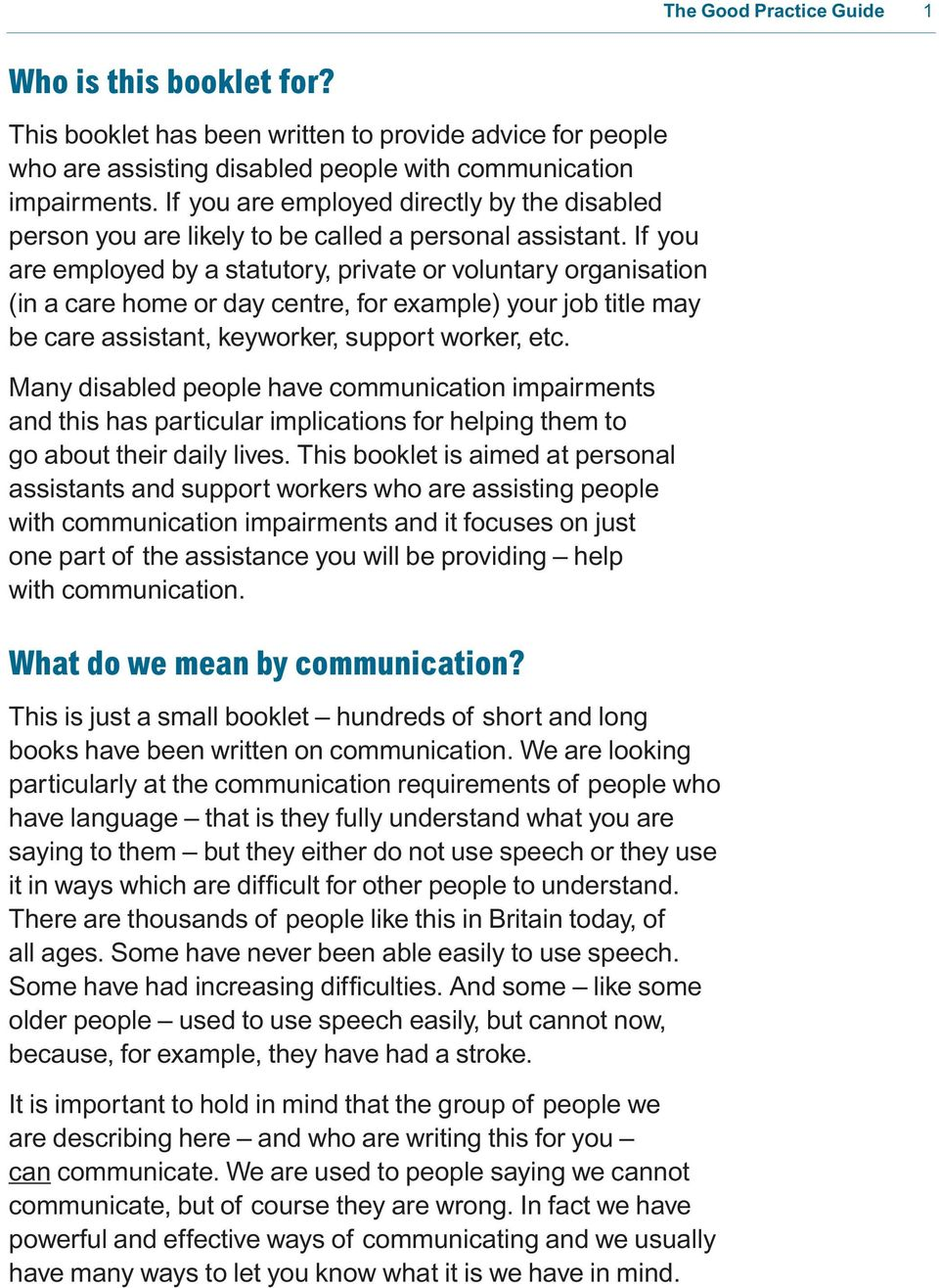 If you are employed by a statutory, private or voluntary organisation (in a care home or day centre, for example) your job title may be care assistant, keyworker, support worker, etc.