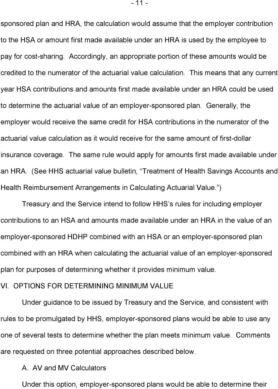 This means that any current year HSA contributions and amounts first made available under an HRA could be used to determine the actuarial value of an employer-sponsored plan.