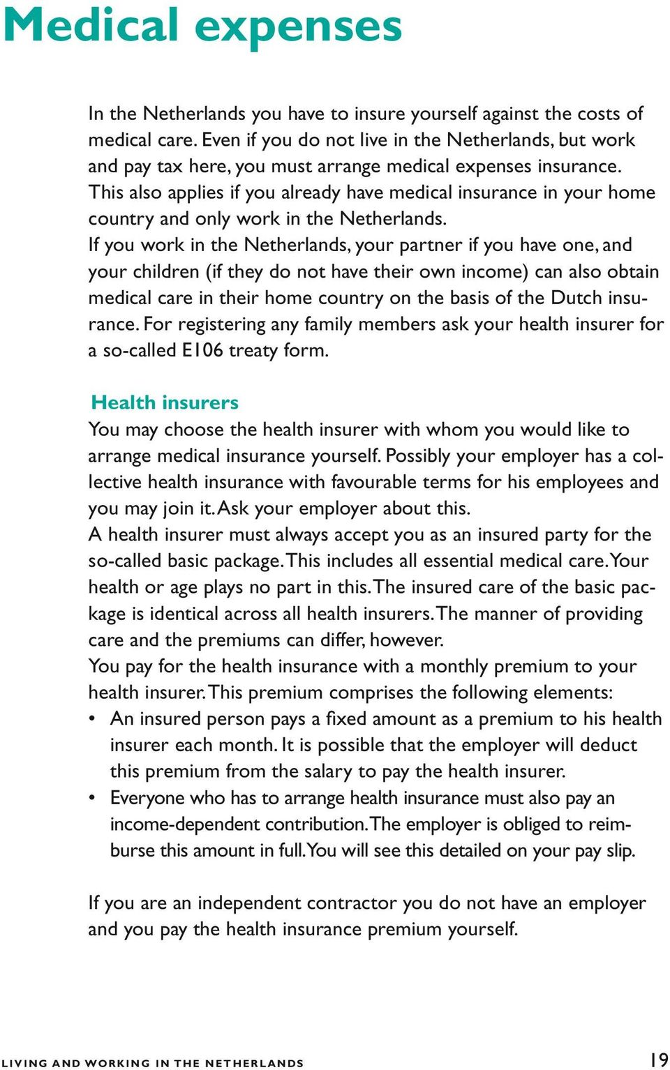 This also applies if you already have medical insurance in your home country and only work in the Netherlands.