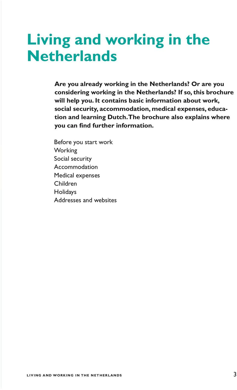 It contains basic information about work, social security, accommodation, medical expenses, education and learning Dutch.