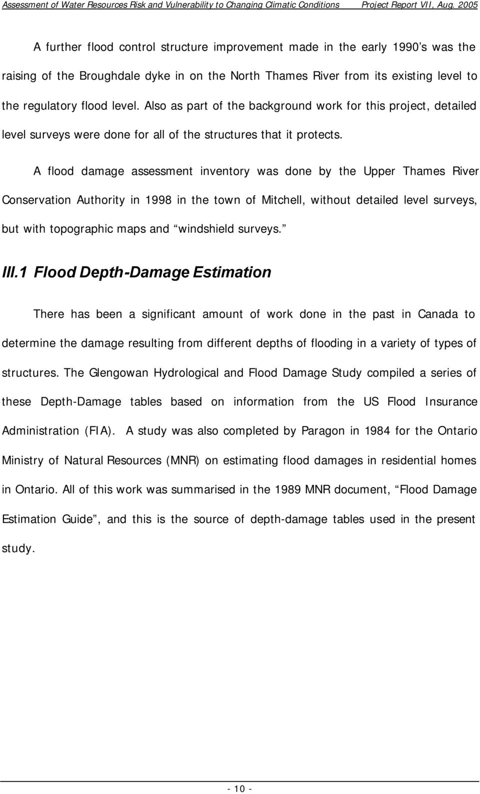 A flood damage assessment inventory was done by the Upper Thames River Conservation Authority in 1998 in the town of Mitchell, without detailed level surveys, but with topographic maps and windshield