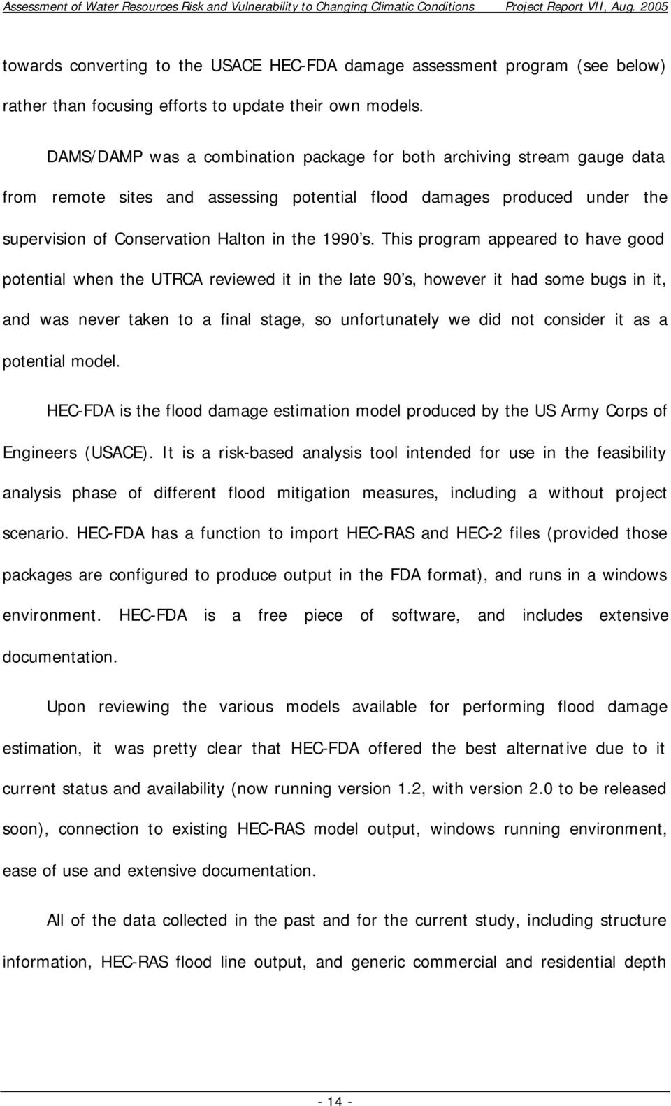 This program appeared to have good potential when the UTRCA reviewed it in the late 90 s, however it had some bugs in it, and was never taken to a final stage, so unfortunately we did not consider it