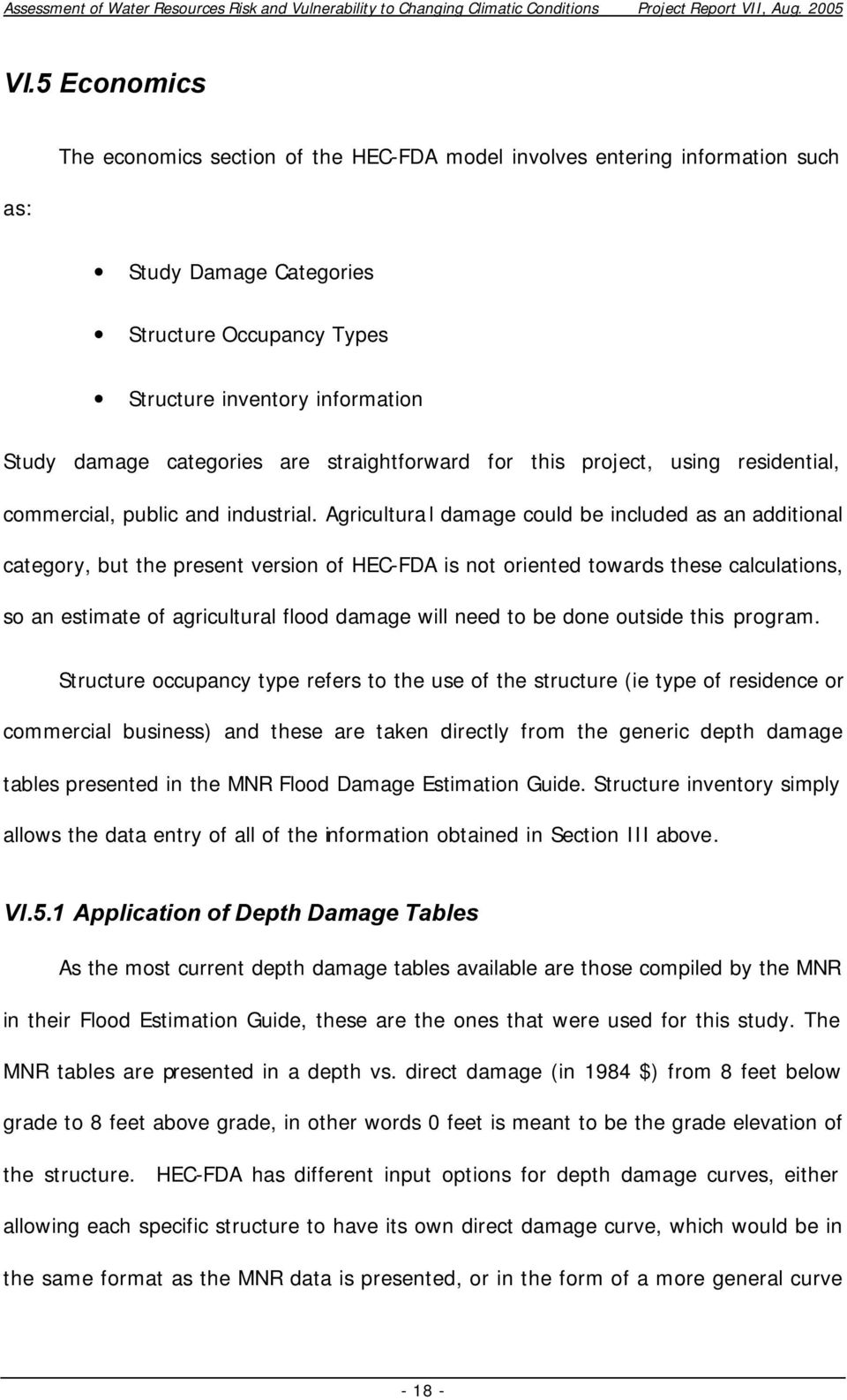 Agricultural damage could be included as an additional category, but the present version of HEC-FDA is not oriented towards these calculations, so an estimate of agricultural flood damage will need