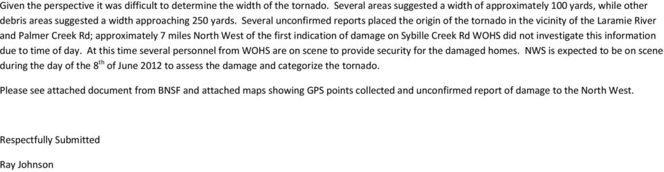 Several unconfirmed reports placed the origin of the tornado in the vicinity of the Laramie River and Palmer Creek Rd; approximately 7 miles North West of the first indication of damage on Sybille