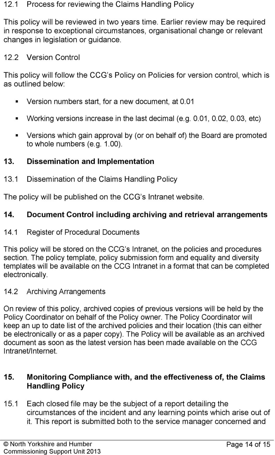 2 Version Control This policy will follow the CCG s Policy on Policies for version control, which is as outlined below: Version numbers start, for a new document, at 0.