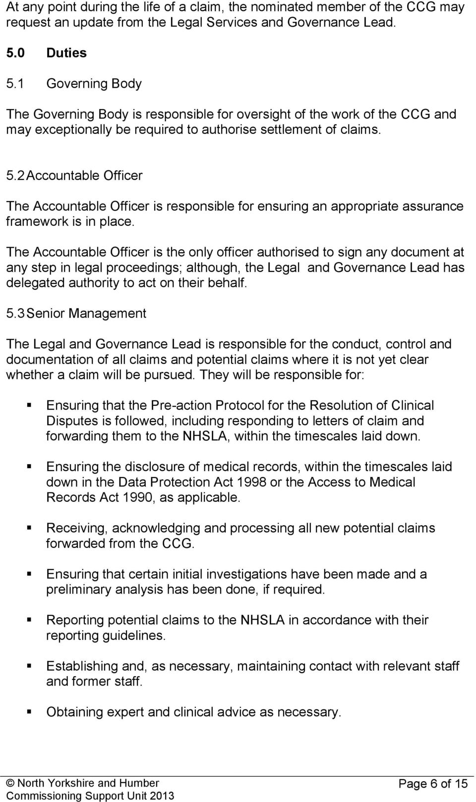 2 Accountable Officer The Accountable Officer is responsible for ensuring an appropriate assurance framework is in place.