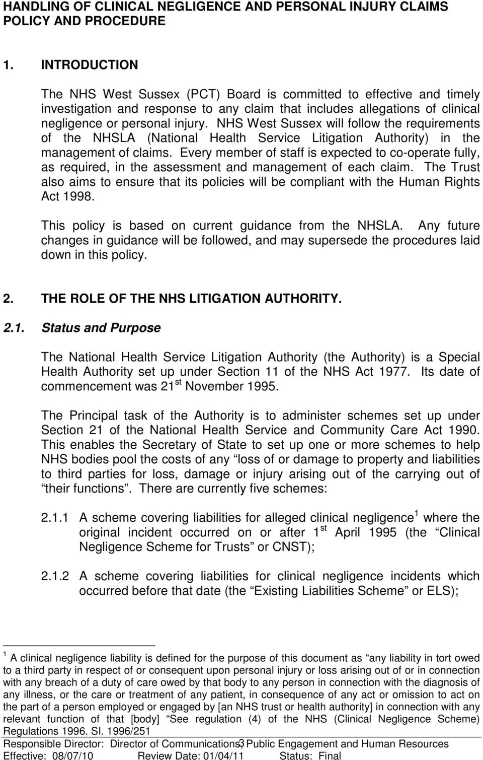 NHS West Sussex will follow the requirements of the NHSLA (National Health Service Litigation Authority) in the management of claims.