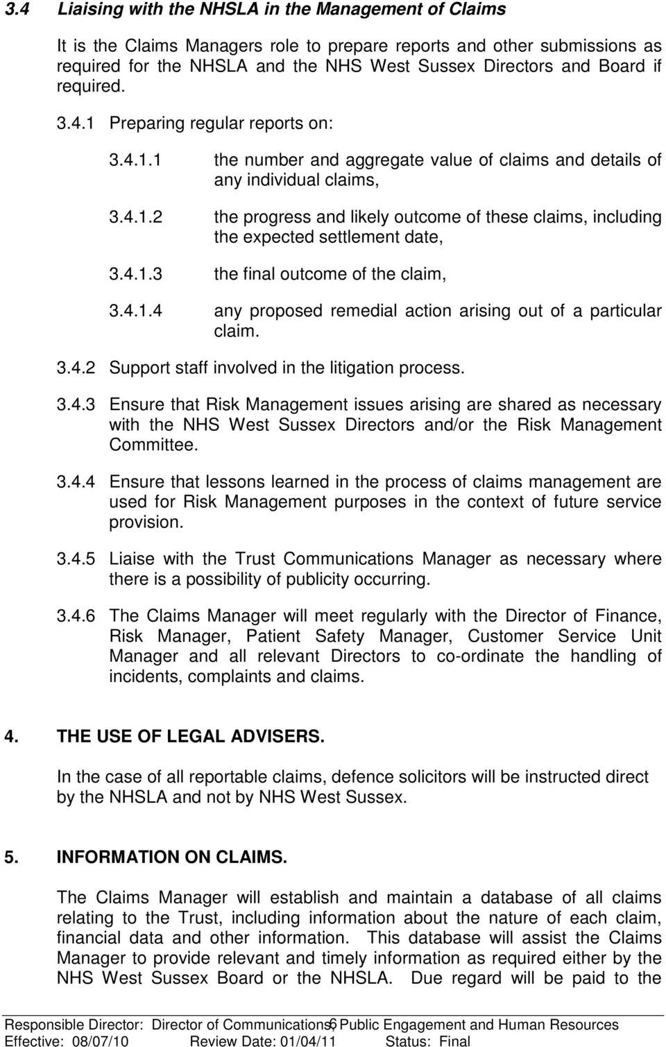 4.1.3 the final outcome of the claim, 3.4.1.4 any proposed remedial action arising out of a particular claim. 3.4.2 Support staff involved in the litigation process. 3.4.3 Ensure that Risk Management issues arising are shared as necessary with the NHS West Sussex Directors and/or the Risk Management Committee.