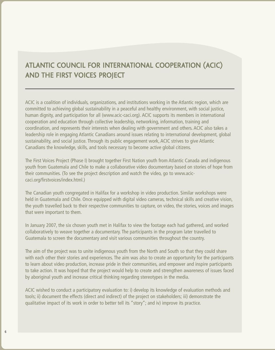 ACIC supports its members in international cooperation and education through collective leadership, networking, information, training and coordination, and represents their interests when dealing