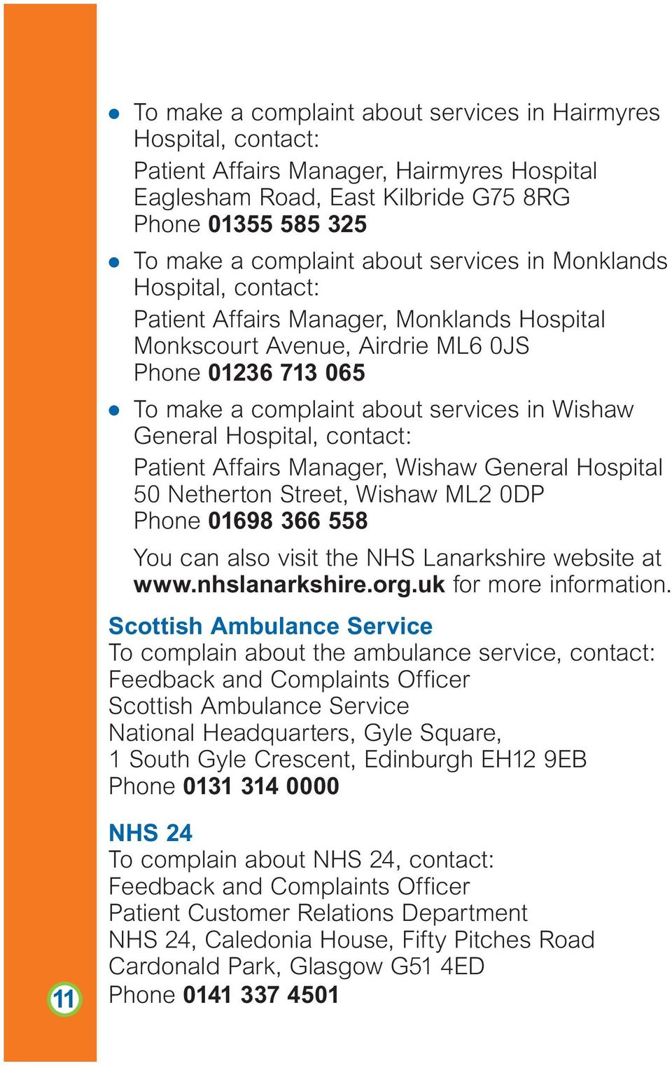 Hospital, contact: Patient Affairs Manager, Wishaw General Hospital 50 Netherton Street, Wishaw ML2 0DP Phone 01698 366 558 You can also visit the NHS Lanarkshire website at www.nhslanarkshire.org.