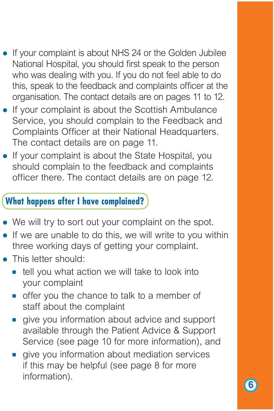 l If your complaint is about the Scottish Ambulance Service, you should complain to the Feedback and Complaints Officer at their National Headquarters. The contact details are on page 11.