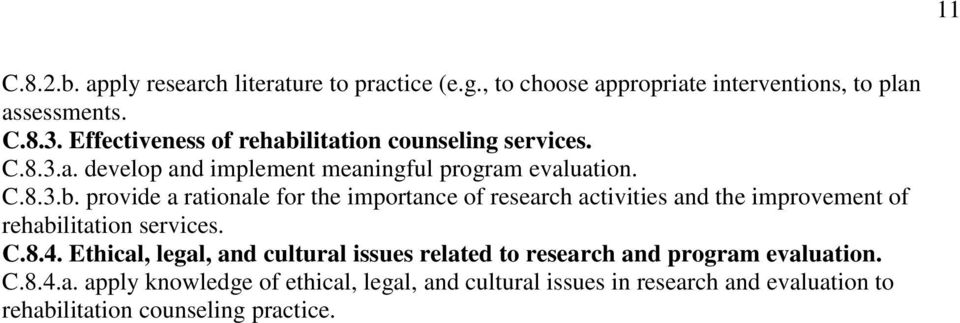 C.8.4. Ethical, legal, and cultural issues related to research and program evaluation. C.8.4.a. apply knowledge of ethical, legal, and cultural issues in research and evaluation to rehabilitation counseling practice.