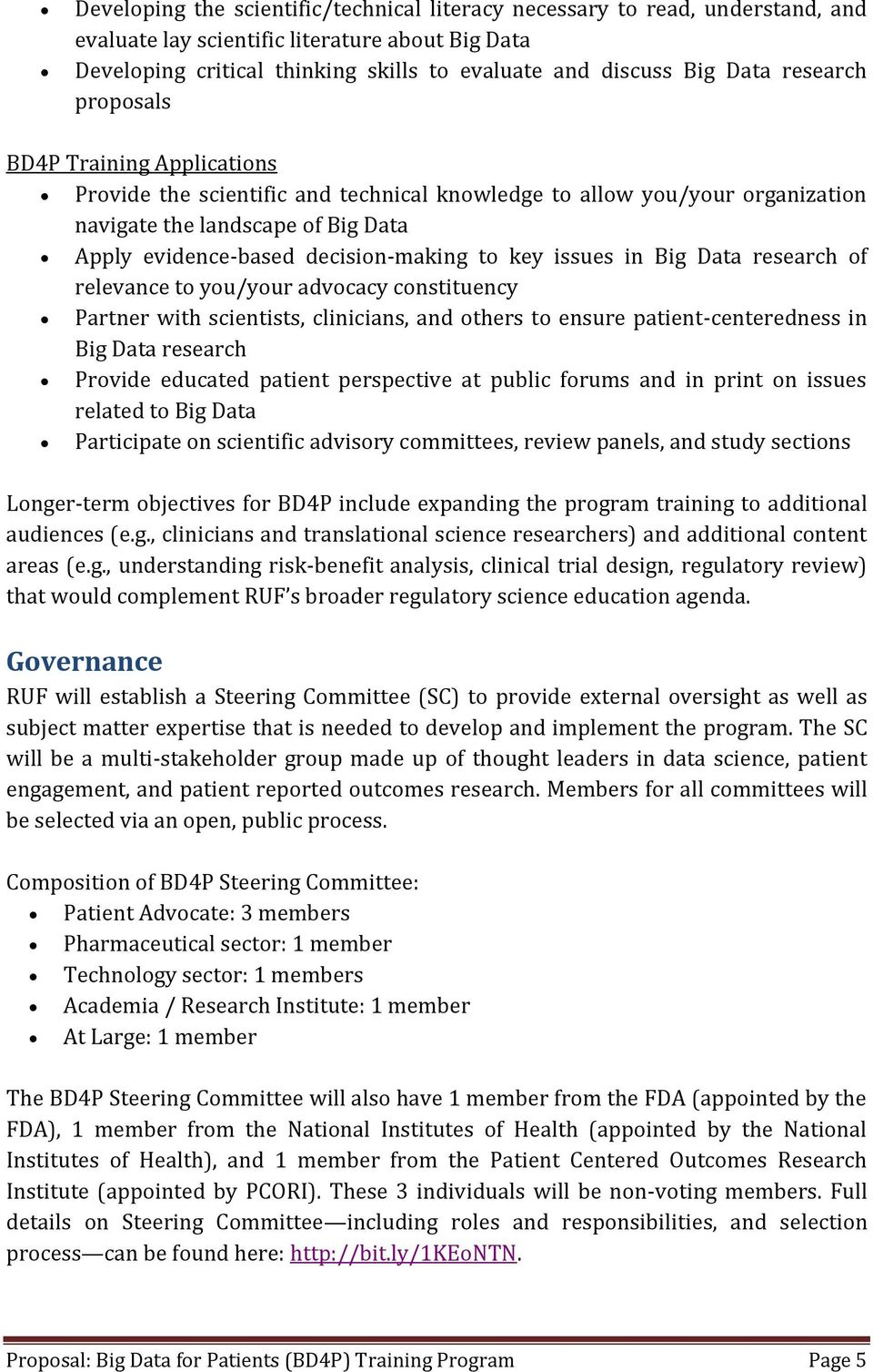 key issues in Big Data research of relevance to you/your advocacy constituency Partner with scientists, clinicians, and others to ensure patient-centeredness in Big Data research Provide educated