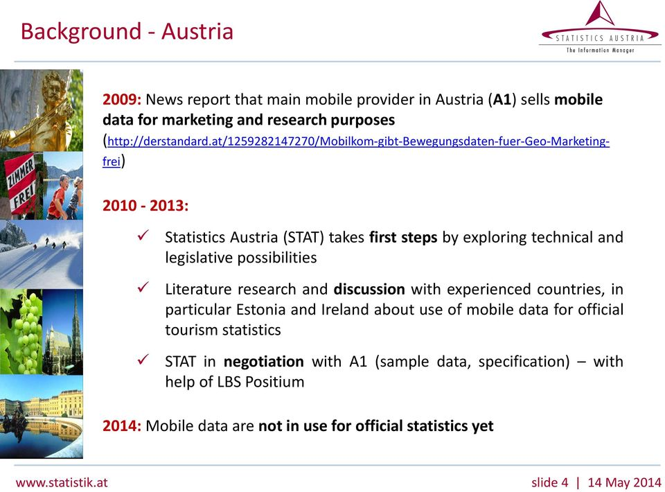 possibilities Literature research and discussion with experienced countries, in particular Estonia and Ireland about use of mobile data for official tourism