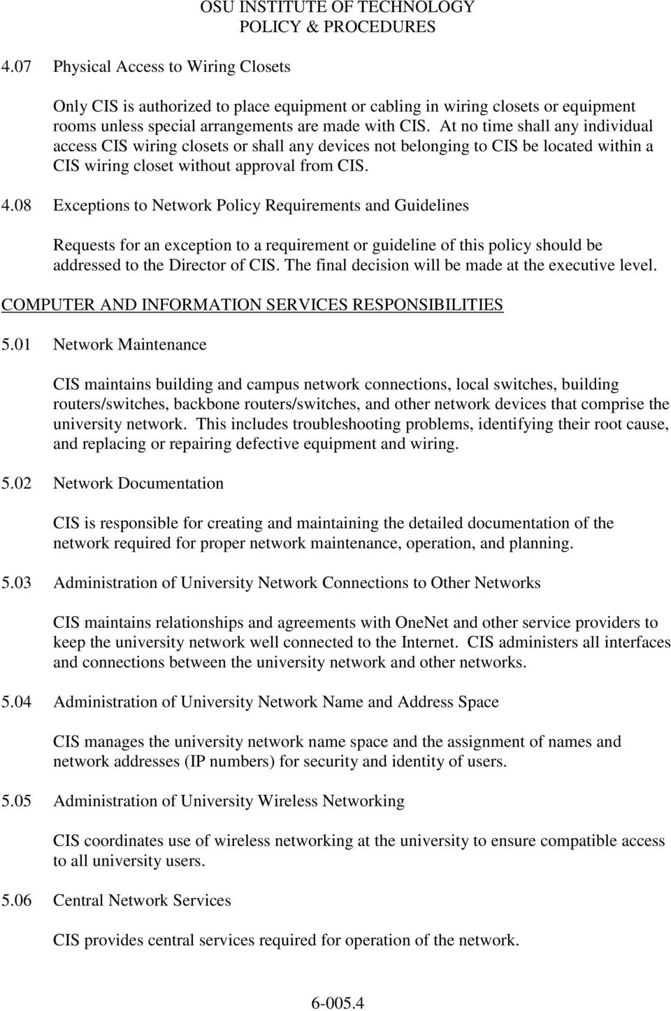 08 Exceptions to Network Policy Requirements and Guidelines Requests for an exception to a requirement or guideline of this policy should be addressed to the Director of CIS.