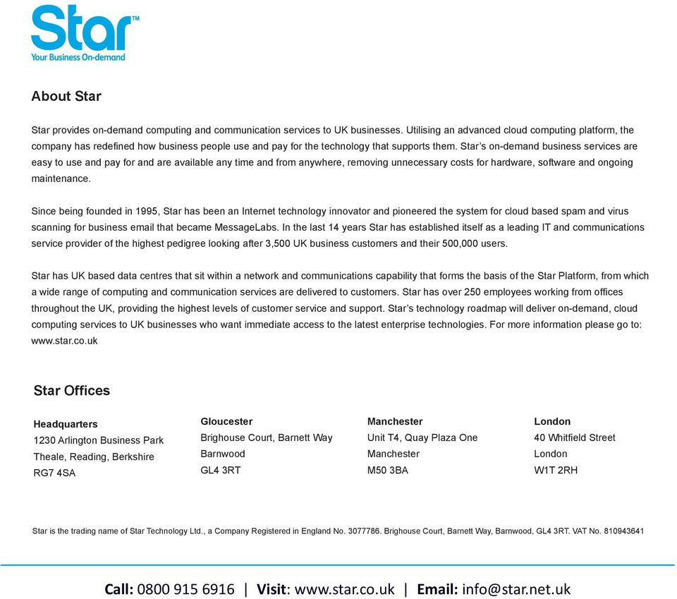 Star s on-demand business services are easy to use and pay for and are available any time and from anywhere, removing unnecessary costs for hardware, software and ongoing maintenance.