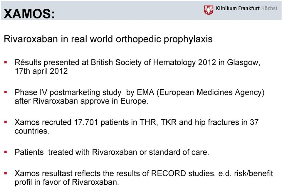 Europe. Xamos recruted 17.701 patients in THR, TKR and hip fractures in 37 countries.