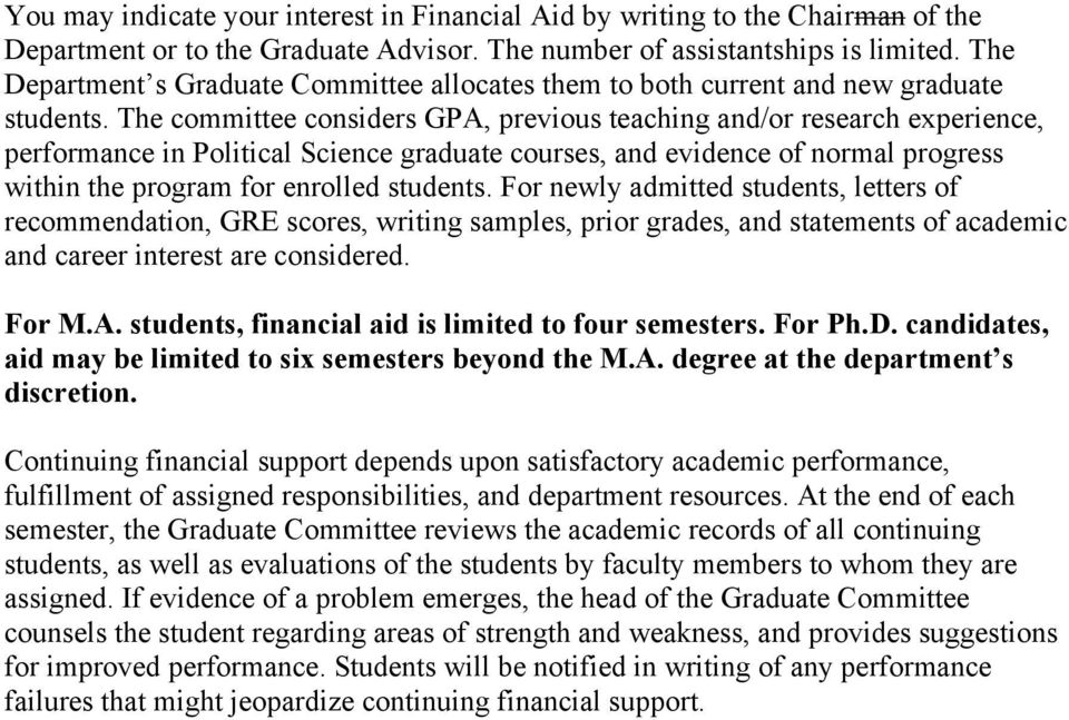 The committee considers GPA, previous teaching and/or research experience, performance in Political Science graduate courses, and evidence of normal progress within the program for enrolled students.