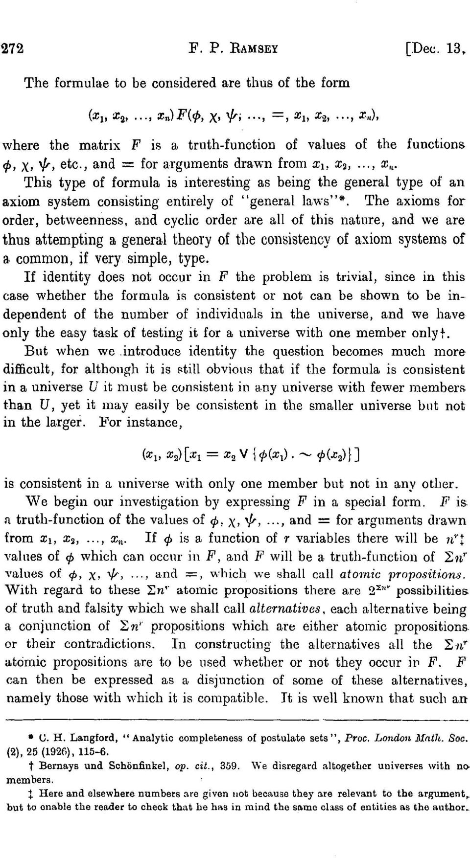 The axioms for order, betweenness, and cyclic order are all of this nature, and we are thus attempting a general theory of the consistency of axiom systems of a common, if very simple, type.