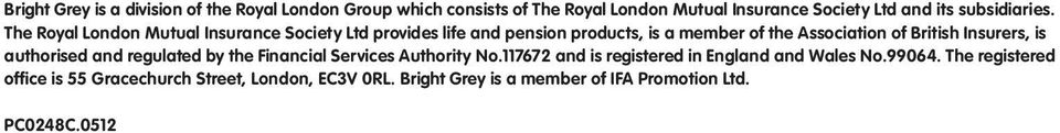 The Royal London Mutual Insurance Society Ltd provides life and pension products, is a member of the Association of British