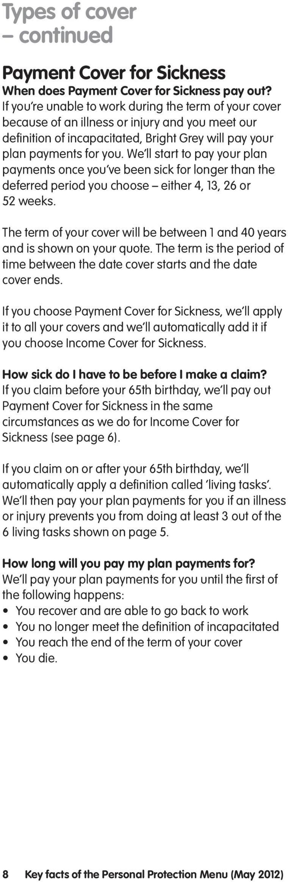 We ll start to pay your plan payments once you ve been sick for longer than the deferred period you choose either 4, 13, 26 or 52 weeks.