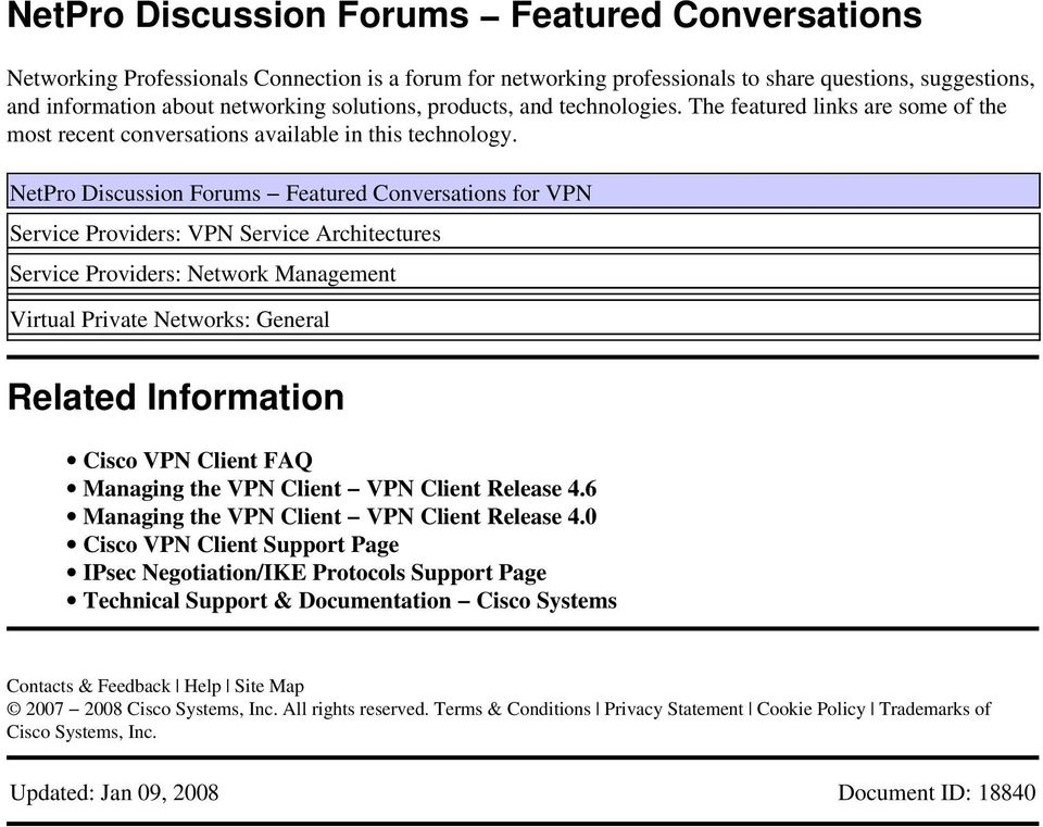 NetPro Discussion Forums Featured Conversations for VPN Service Providers: VPN Service Architectures Service Providers: Network Management Virtual Private Networks: General Related Information Cisco
