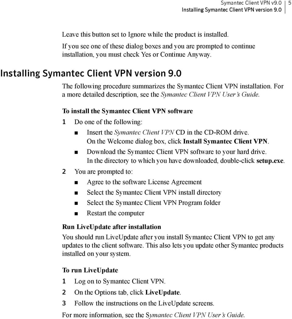 0 The following procedure summarizes the Symantec Client VPN installation. For a more detailed description, see the Symantec Client VPN User s Guide.
