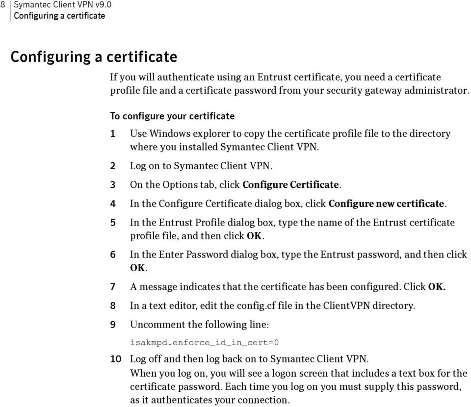 administrator. To configure your certificate 1 Use Windows explorer to copy the certificate profile file to the directory where you installed Symantec Client VPN. 2 Log on to Symantec Client VPN.