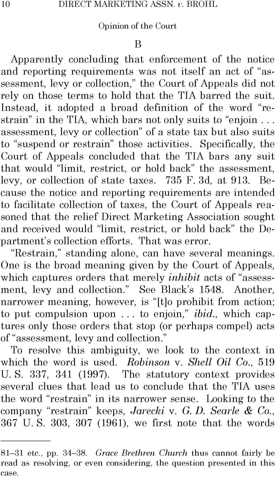hold that the TIA barred the suit. Instead, it adopted a broad definition of the word restrain in the TIA, which bars not only suits to enjoin.
