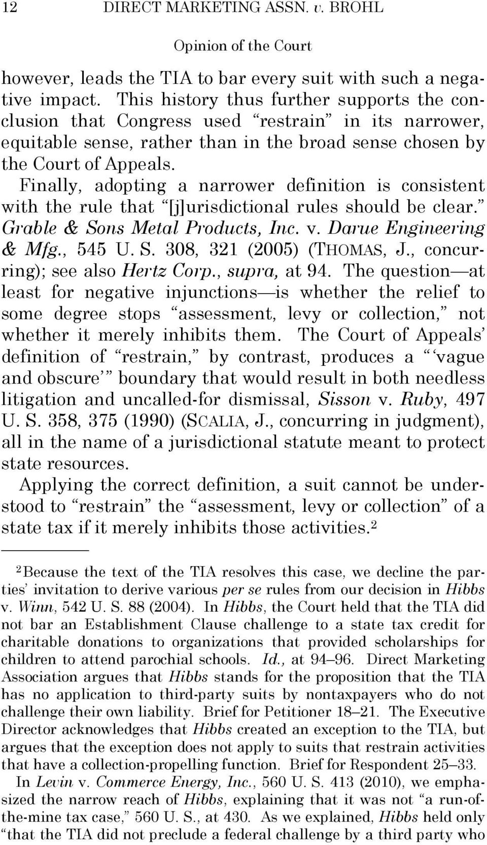 Finally, adopting a narrower definition is consistent with the rule that [j]urisdictional rules should be clear. Grable & Sons Metal Products, Inc. v. Darue Engineering & Mfg., 545 U. S. 308, 321 (2005) (THOMAS, J.