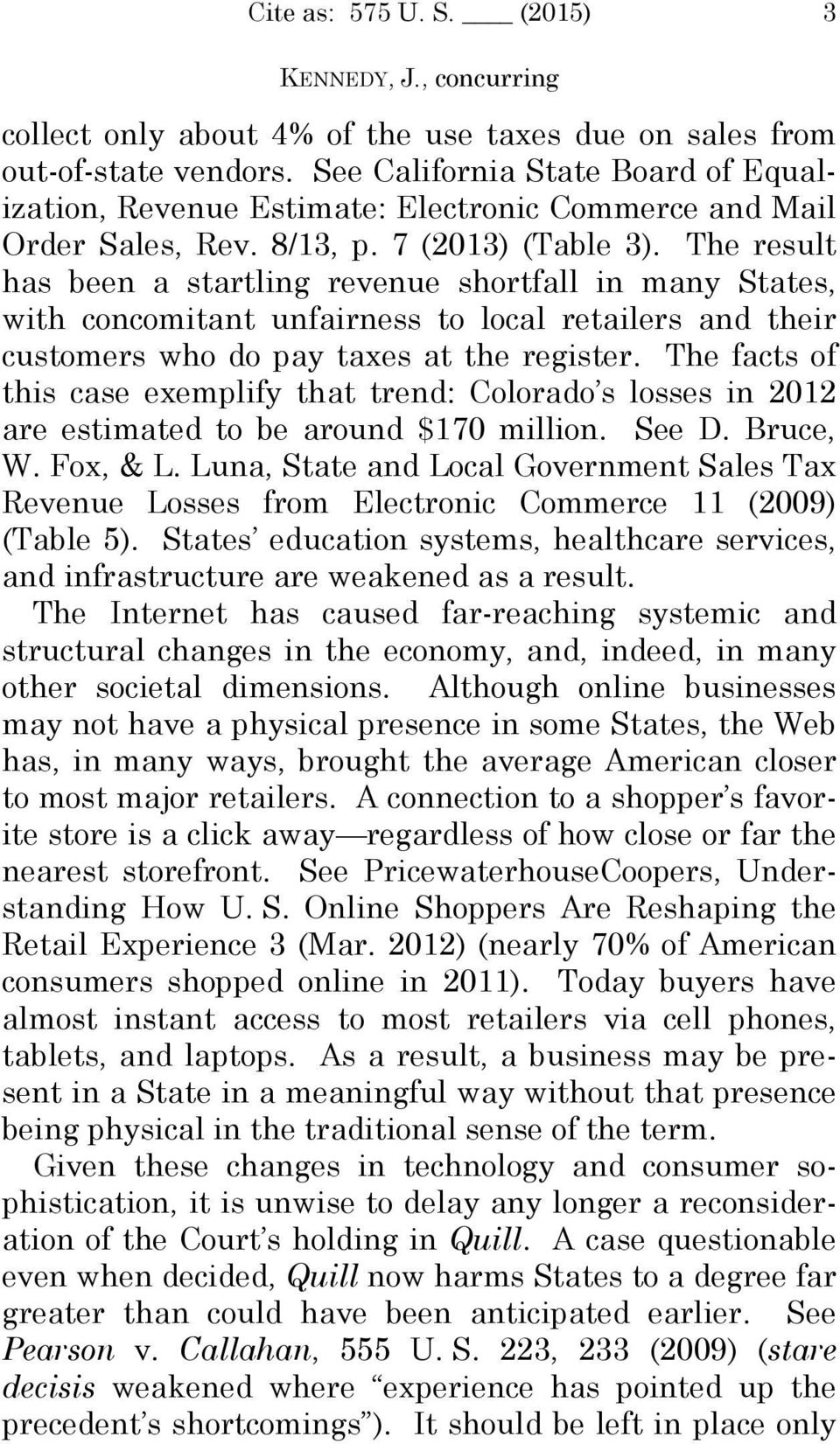 The result has been a startling revenue shortfall in many States, with concomitant unfairness to local retailers and their customers who do pay taxes at the register.