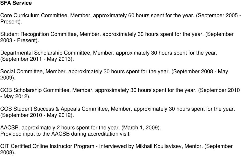 approximately 30 hours spent for the year. (September 2008 - May 2009). COB Scholarship Committee, Member. approximately 30 hours spent for the year. (September 2010 - May 2012).
