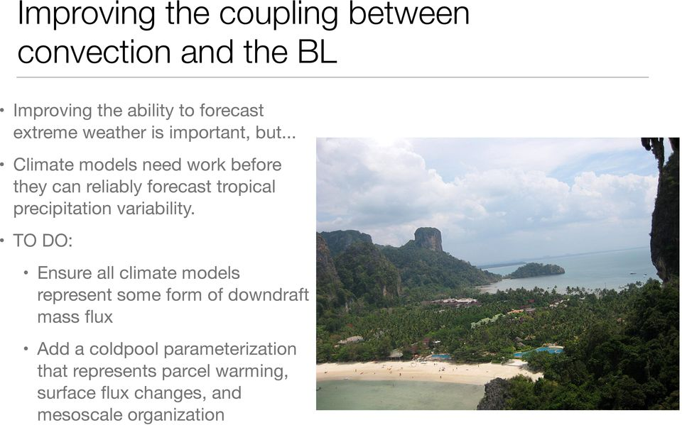 .. Climate models need work before they can reliably forecast tropical precipitation variability.