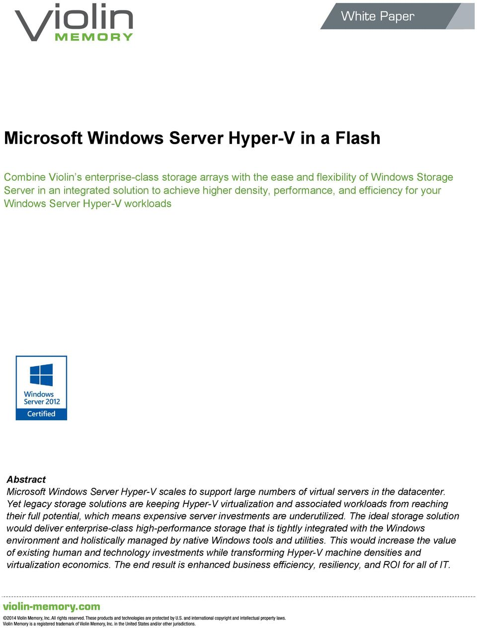 Yet legacy storage solutions are keeping Hyper-V virtualization and associated workloads from reaching their full potential, which means expensive server investments are underutilized.