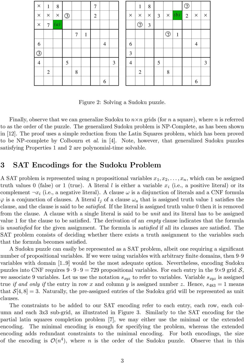 in []. Note, however, that generalized Sudoku puzzles satisfying Properties 1 and are polynomial-time solvable.