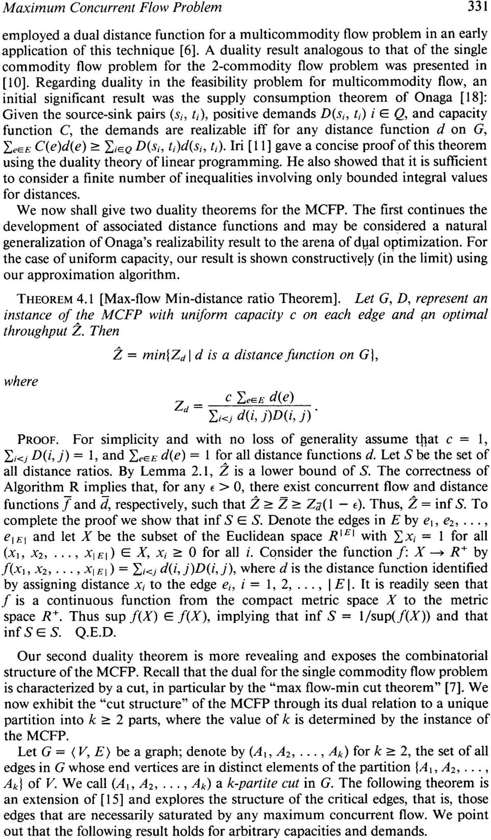 Regarding duality in the feasibility problem for multicommodity flow, an initial significant result was the supply consumption theorem of Onaga [ 181: Given the source-sink pairs (Si, ti), positive