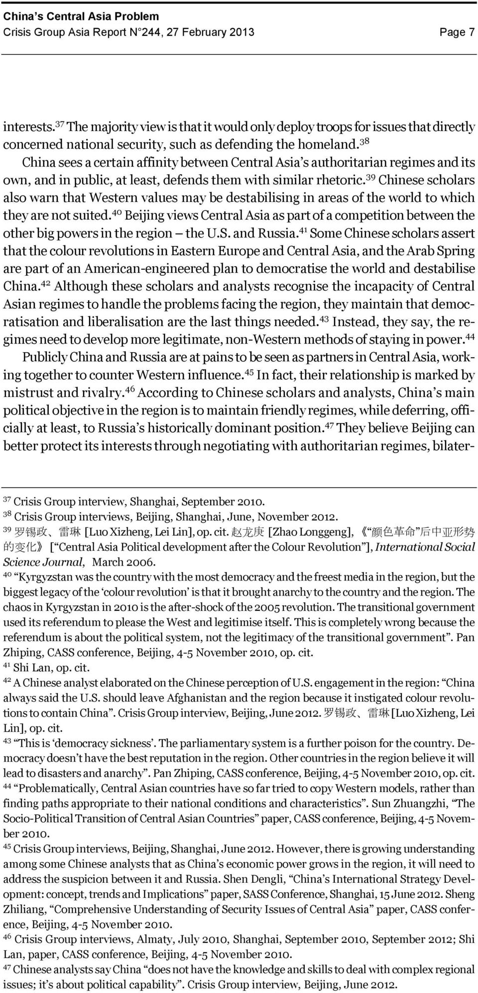38 China sees a certain affinity between Central Asia s authoritarian regimes and its own, and in public, at least, defends them with similar rhetoric.