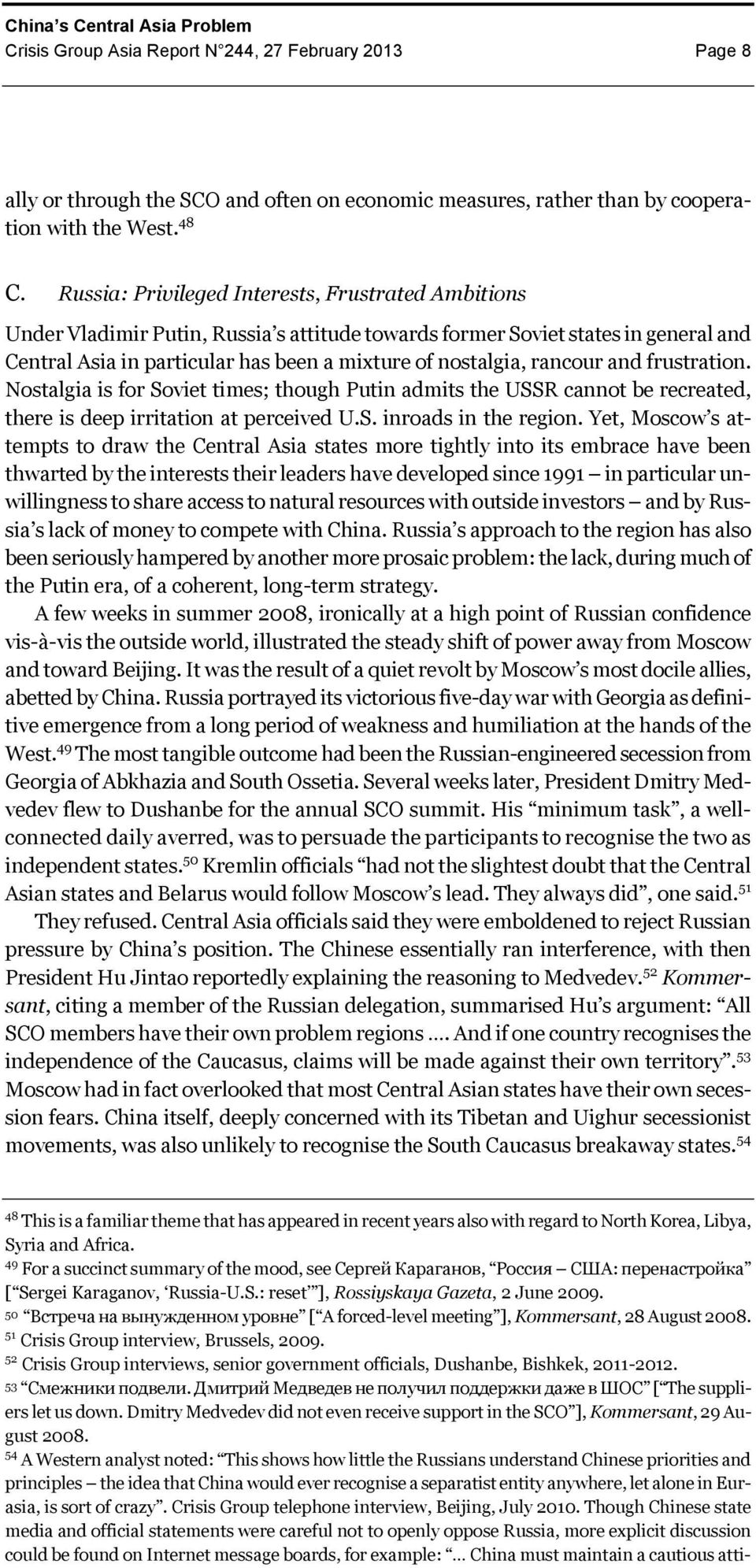 rancour and frustration. Nostalgia is for Soviet times; though Putin admits the USSR cannot be recreated, there is deep irritation at perceived U.S. inroads in the region.
